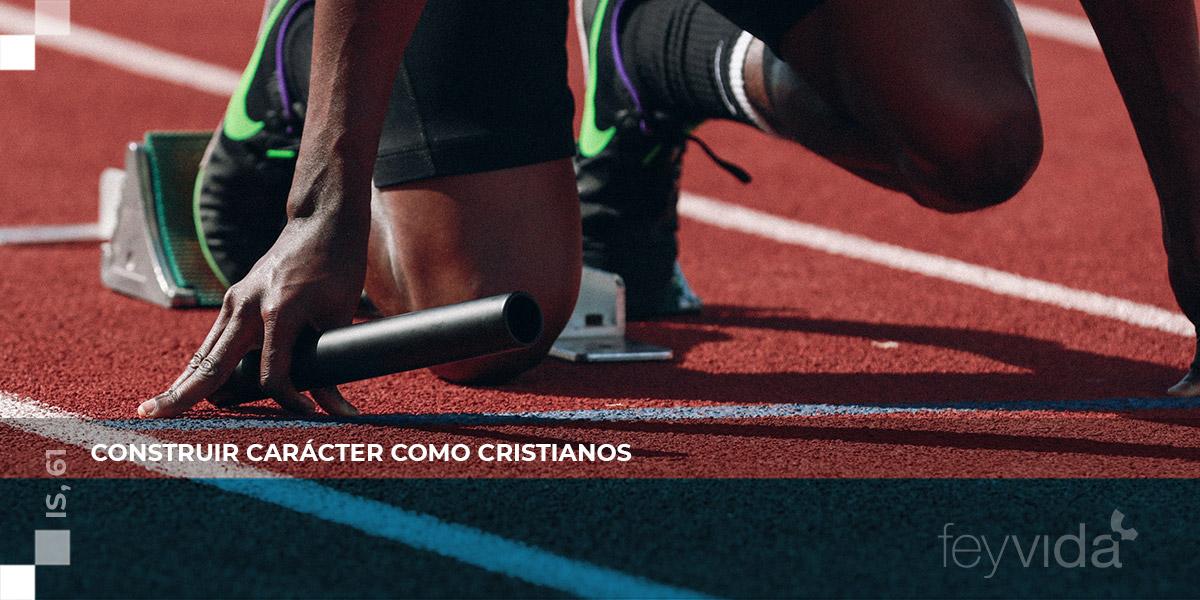 Construir carácter como cristianos