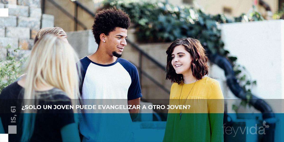 Solo un joven puede evangelizar a otro joven